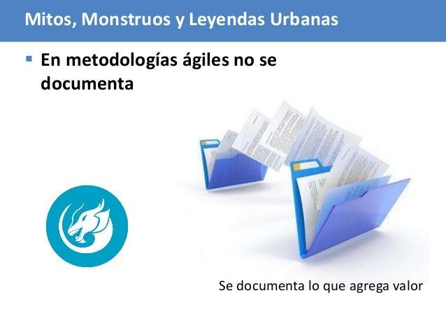 96  En metodologías ágiles no se documenta Se documenta lo que agrega valor Mitos, Monstruos y Leyendas Urbanas