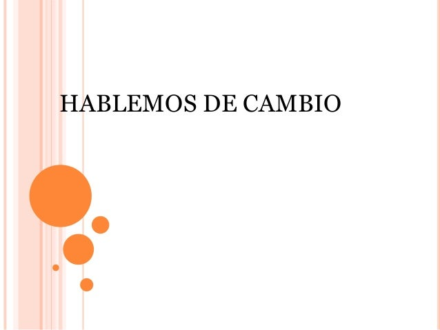 HABLEMOS DE CAMBIO