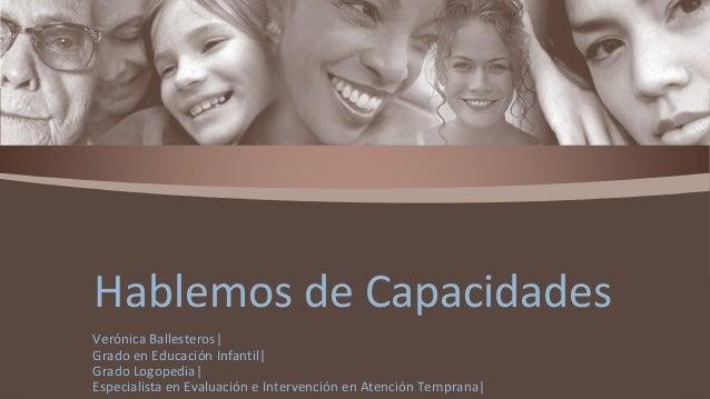 Verónica Ballesteros  Grado en Educación Infantil  Grado Logopedia  Especialista en Evaluación e Intervención en Atención ...