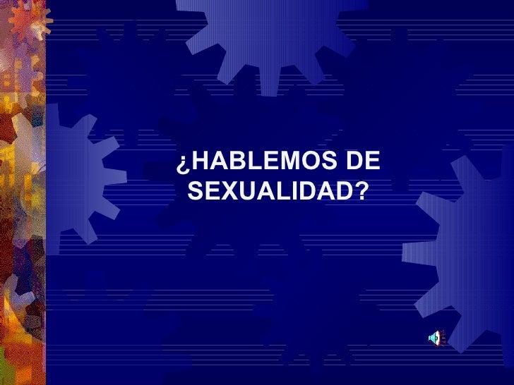 ¿HABLEMOS DE SEXUALIDAD?