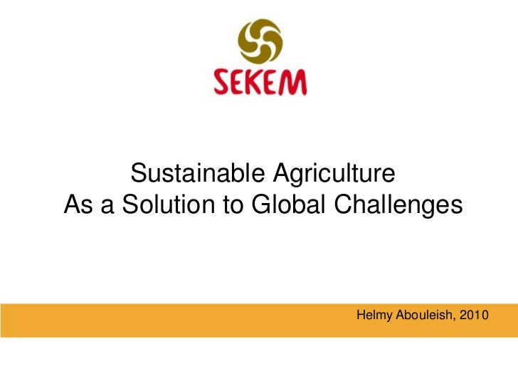 Sustainable Agriculture<br />As a Solution to Global Challenges<br />Helmy Abouleish, 2010<br />