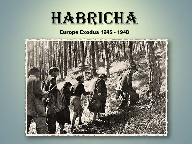 HABRICHA Europe Exodus 1945 - 1948