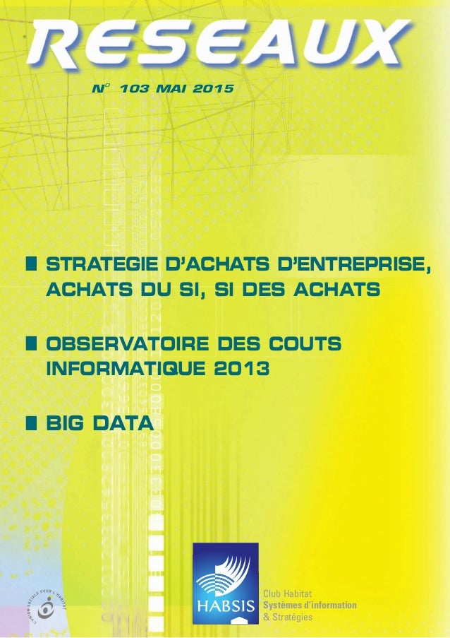Club Habitat Systèmes d'information & Stratégies No 103 MAI 2015 n STRATEGIE D'ACHATS D'ENTREPRISE, ACHATS DU SI, SI DES A...