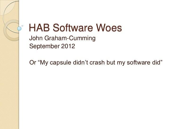 """HAB Software WoesJohn Graham-CummingSeptember 2012Or """"My capsule didn""""t crash but my software did"""""""