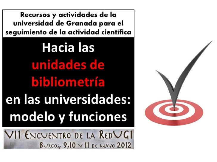 Recursos y actividades de la  universidad de Granada para elseguimiento de la actividad científica       Hacia las     uni...