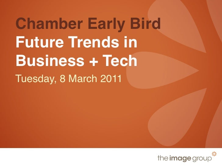 Chamber Early BirdFuture Trends inBusiness + TechTuesday, 8 March 2011