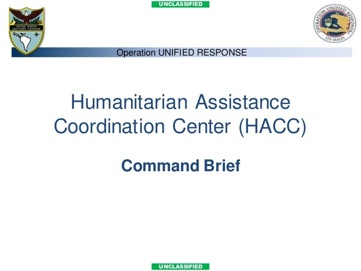 UNCLASSIFIED      Operation UNIFIED RESPONSE Humanitarian AssistanceCoordination Center (HACC)      Command Brief         ...