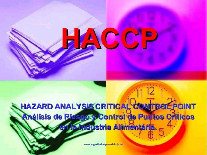 HACCP HAZARD ANALYSIS CRITICAL CONTROL POINT Análisis de Riesgo y Control de Puntos Críticos en la Industria Alimentária.