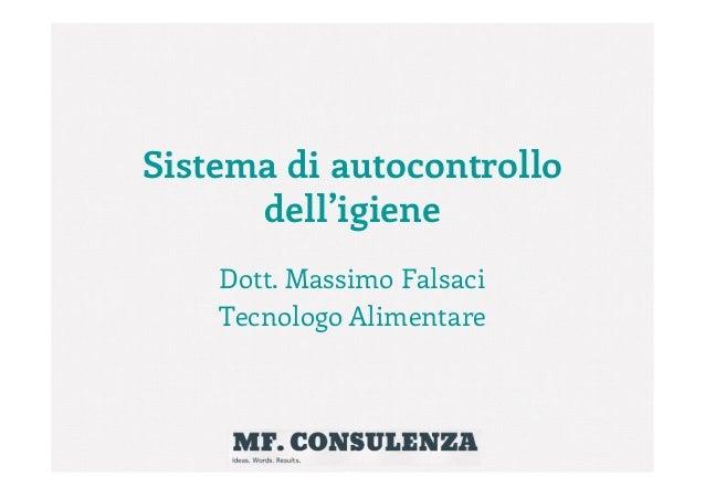 Sistema di autocontrollo dell'igiene Dott. Massimo Falsaci Tecnologo Alimentare