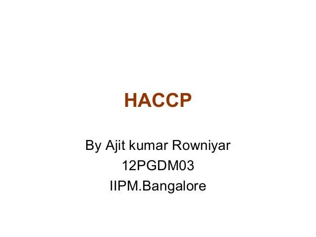 HACCP By Ajit kumar Rowniyar 12PGDM03 IIPM.Bangalore