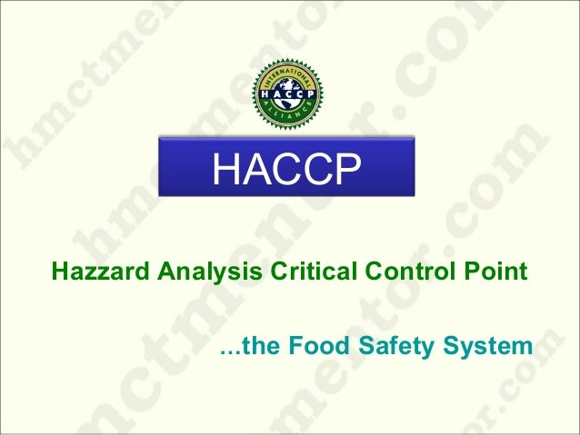 Hazzard Analysis Critical Control Point …the Food Safety System HACCP
