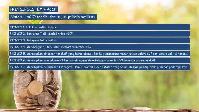 PRINSIP SISTEM HACCP Sistem HACCP terdiri dari tujuh prinsip berikut: PRINSIP 1. Lakukan analisis bahaya. PRINSIP 2. Tentu...