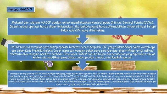 Penerapan prinsip-prinsip HACCP harus menjadi tanggung jawab masing-masing bisnis individu. Namun, diakui oleh pemerintah ...