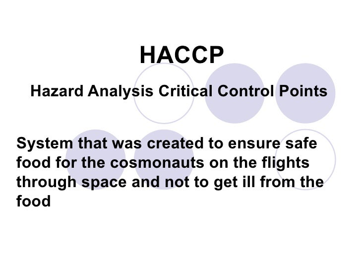 HACCP Hazard Analysis Critical Control Points System that was created to ensure safe food for the cosmonauts on the flight...