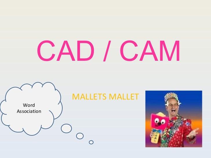 CAD / CAM MALLETS MALLET Word Association