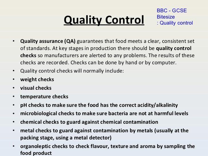 Quality Control <ul><li>Quality assurance (QA)  guarantees that food meets a clear, consistent set of standards. At key st...