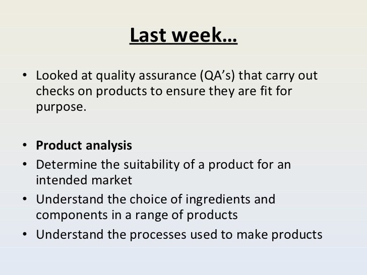 Last week… <ul><li>Looked at quality assurance (QA's) that carry out checks on products to ensure they are fit for purpose...