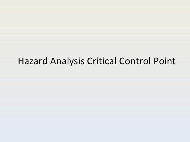<ul><li>Hazard Analysis Critical Control Point </li></ul>