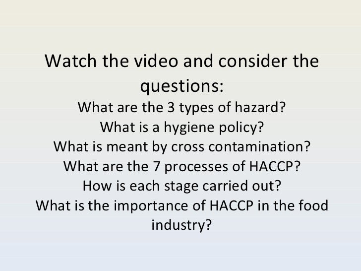 Watch the video and consider the questions: What are the 3 types of hazard? What is a hygiene policy? What is meant by cro...