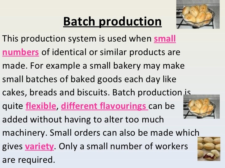 Batch production <ul><li>This production system is used when  small </li></ul><ul><li>numbers  of identical or similar pro...