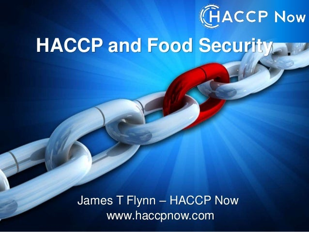 HACCP and Food Security James T Flynn – HACCP Now www.haccpnow.com