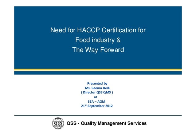Need for HACCP Certification for        Food industry &       The Way Forward     QSS - Quality Management Services