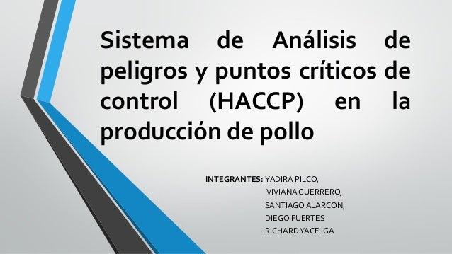 Sistema de Análisis de peligros y puntos críticos de control (HACCP) en la producción de pollo INTEGRANTES: YADIRA PILCO, ...