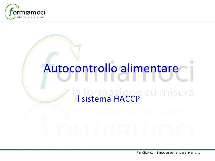 Autocontrollo alimentare Il sistema HACCP Fai Click con il mouse per andare avanti …