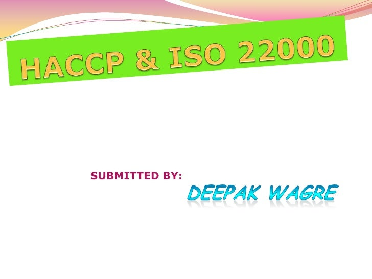 HACCP & ISO 22000  <br />SUBMITTED BY:<br />DEEPAK WAGRE	<br />