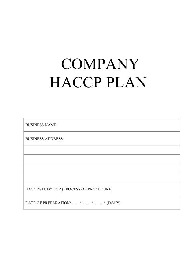 COMPANY HACCP PLAN BUSINESS NAME: BUSINESS ADDRESS: HACCP STUDY FOR (PROCESS OR PROCEDURE): DATE OF PREPARATION:…… / ….… /...