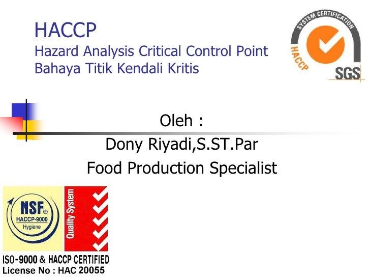 HACCPHazard Analysis Critical Control PointBahaya Titik Kendali Kritis<br />Oleh :<br />Dony Riyadi,S.ST.Par<br />Food Pro...