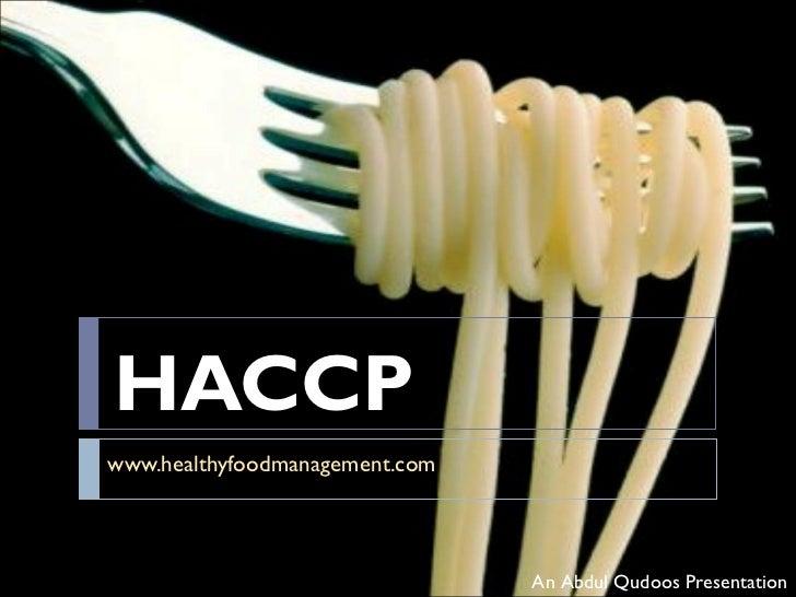HACCP www.healthyfoodmanagement.com An Abdul Qudoos Presentation