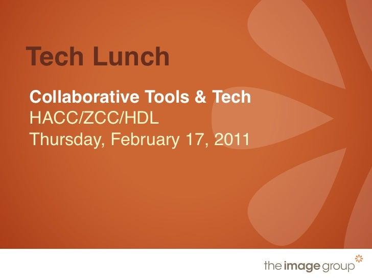 Tech LunchCollaborative Tools & TechHACC/ZCC/HDLThursday, February 17, 2011