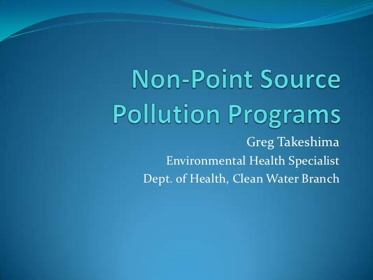 Non-Point Source Pollution Programs<br />Greg Takeshima<br />Environmental Health Specialist<br />Dept. of Health, Clean W...