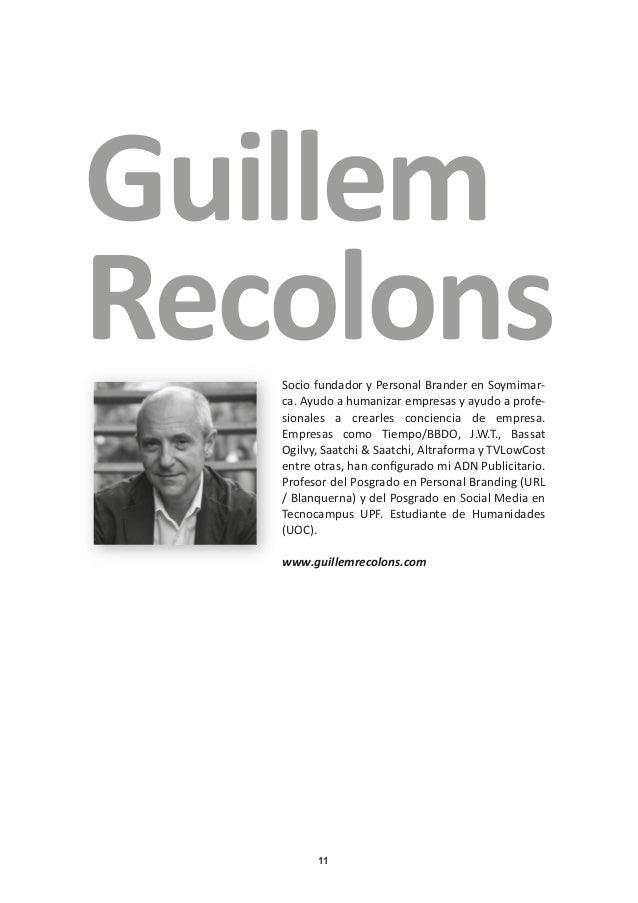 11 Guillem RecolonsSocio fundador y Personal Brander en Soymimar- ca. Ayudo a humanizar empresas y ayudo a profe- sionales...