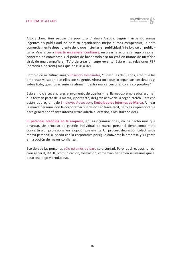 GUILLEM RECOLONS 15 Alto y claro. Your people are your brand, decía Arruda. Seguir invirtiendo sumas ingentes en publicida...