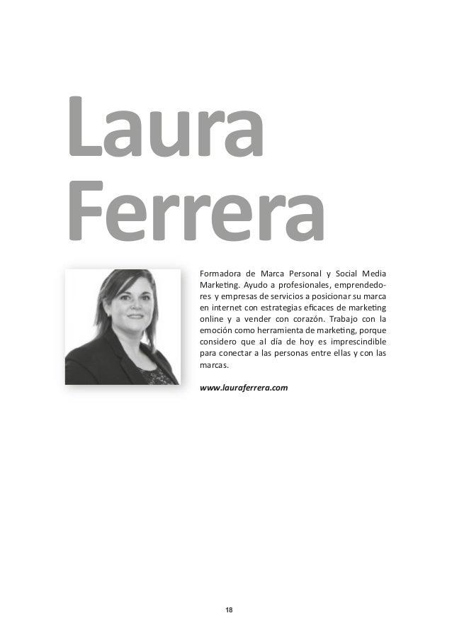 18 Laura FerreraFormadora de Marca Personal y Social Media Marketing. Ayudo a profesionales, emprendedo- res y empresas de...