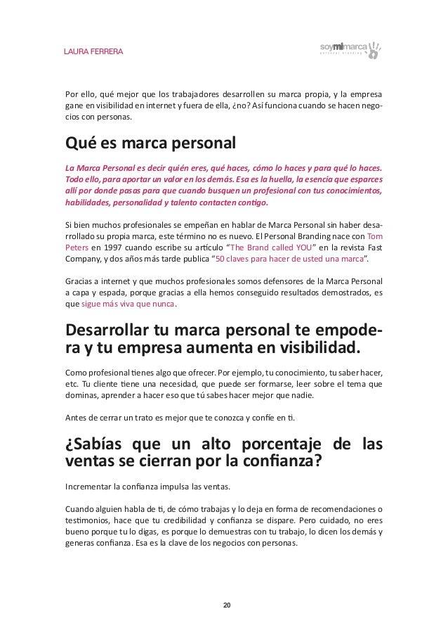 LAURA FERRERA 20 Por ello, qué mejor que los trabajadores desarrollen su marca propia, y la empresa gane en visibilidad en...