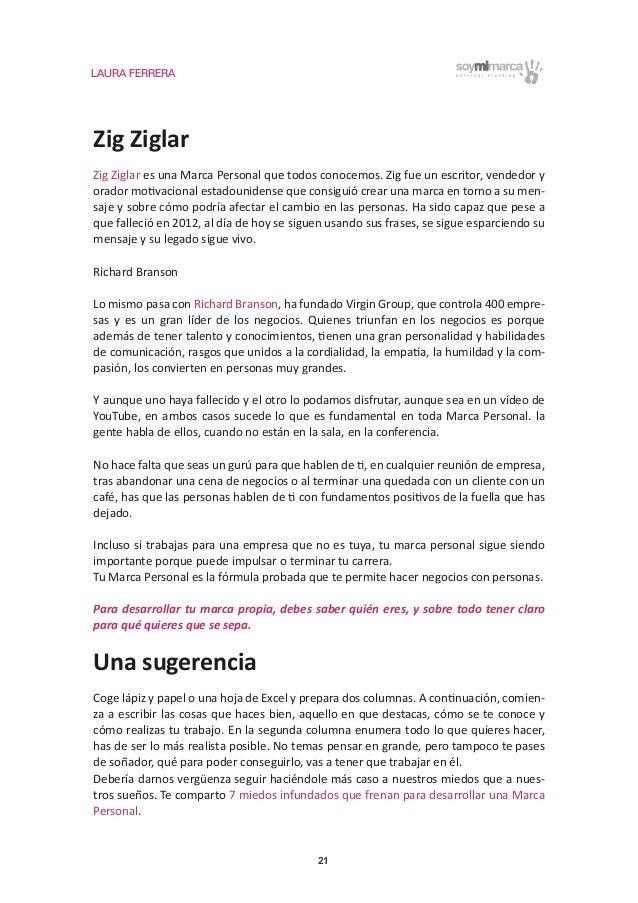 LAURA FERRERA 21 Zig Ziglar Zig Ziglar es una Marca Personal que todos conocemos. Zig fue un escritor, vendedor y orador m...