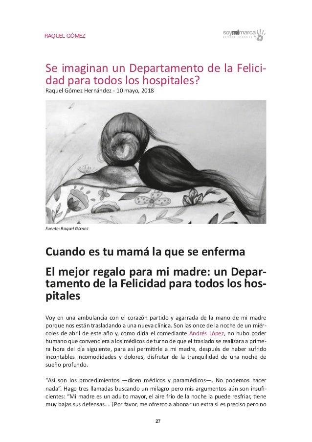 RAQUEL GÓMEZ 27 Se imaginan un Departamento de la Felici- dad para todos los hospitales? Raquel Gómez Hernández - 10 mayo,...