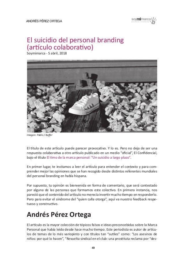 ANDRÉS PÉREZ ORTEGA 49 El suicidio del personal branding (artículo colaborativo) Soymimarca - 5 abril, 2018 El título de e...