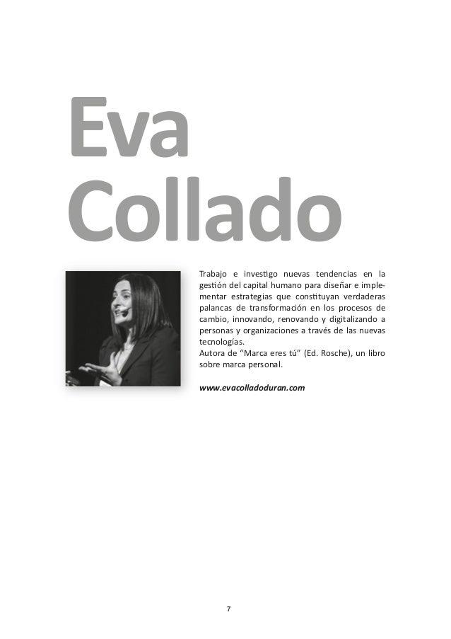 7 Eva ColladoTrabajo e investigo nuevas tendencias en la gestión del capital humano para diseñar e imple- mentar estrategi...