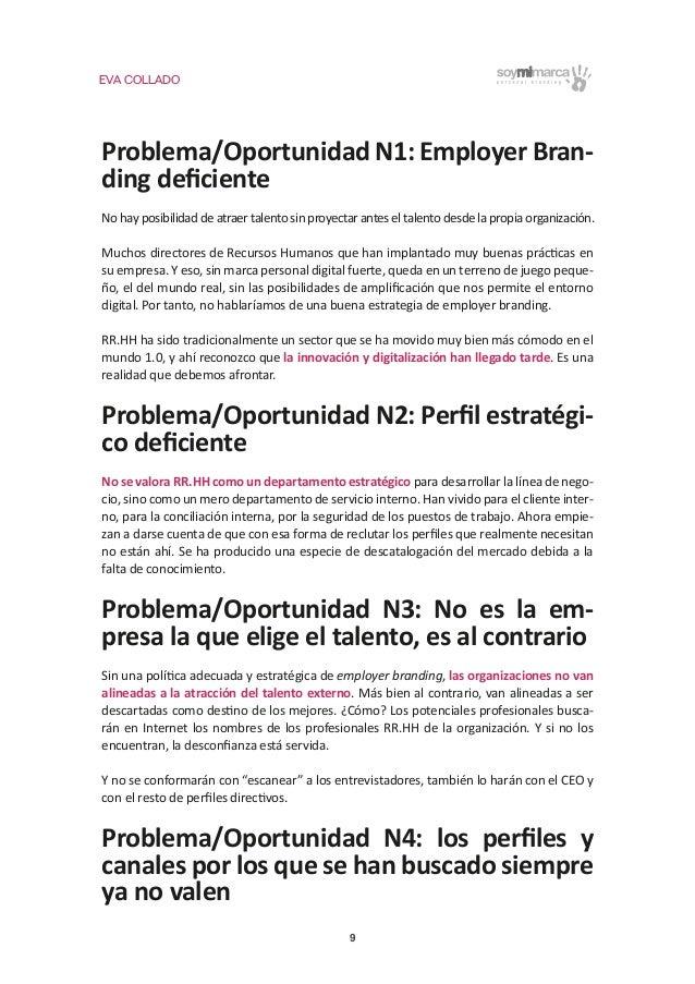 EVA COLLADO 9 Problema/Oportunidad N1: Employer Bran- ding deficiente No hay posibilidad de atraer talento sin proyectar an...