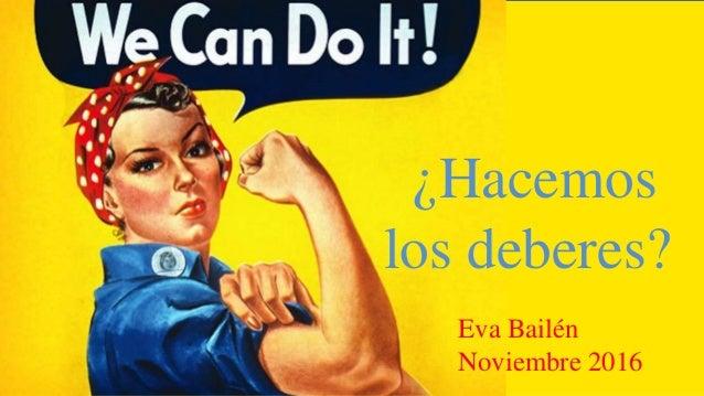 ¿Hacemos los deberes? Eva Bailén Noviembre 2016