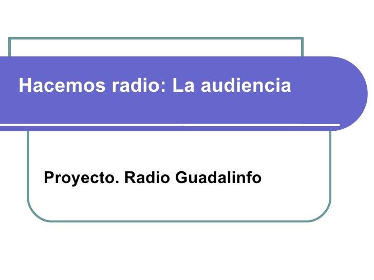 Hacemos radio: La audiencia Proyecto. Radio Guadalinfo