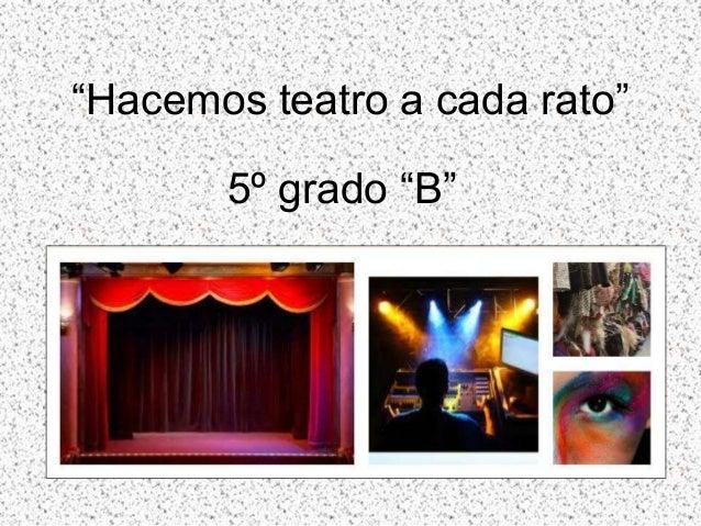 """""""Hacemos teatro a cada rato"""" 5º grado """"B"""""""