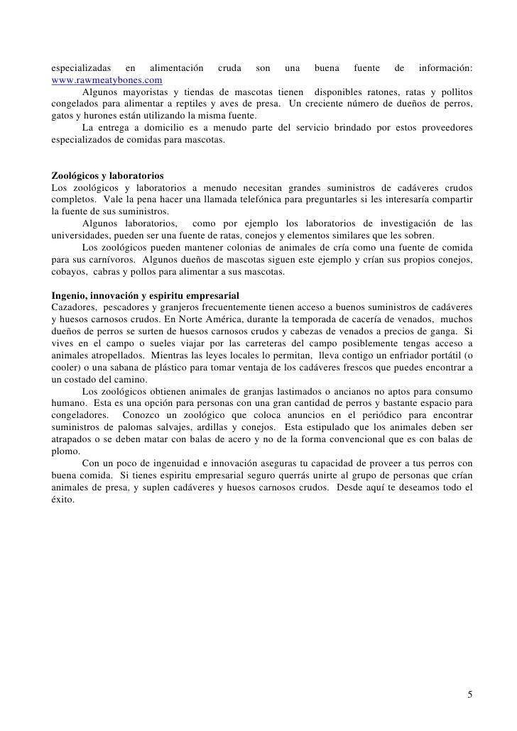 especializadas en alimentación cruda son una buena fuente de información:www.rawmeatybones.com       Algunos mayoristas y ...