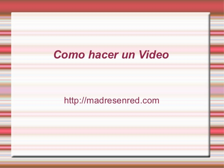 Como hacer un Video http://madresenred.com