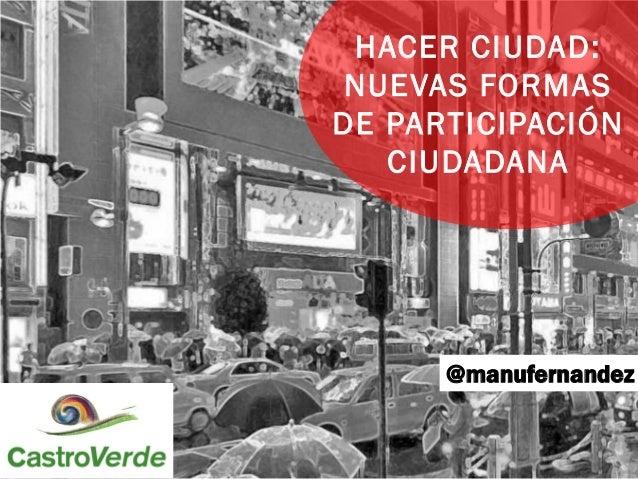 @manufernandez  HACER CIUDAD: NUEVAS FORMAS DE PARTICIPACIÓN CIUDADANA