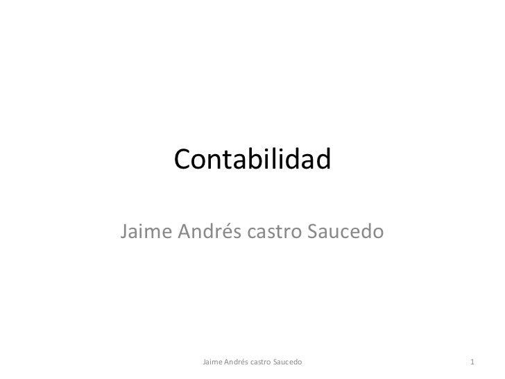 ContabilidadJaime Andrés castro Saucedo        Jaime Andrés castro Saucedo   1